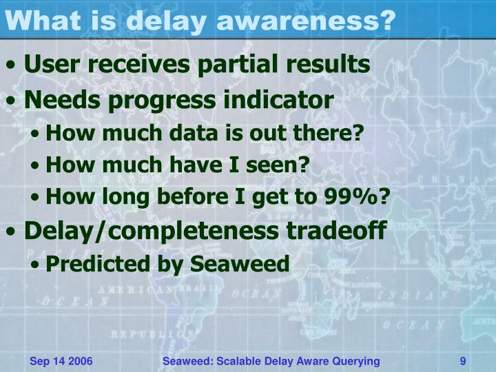 What is delay awareness?