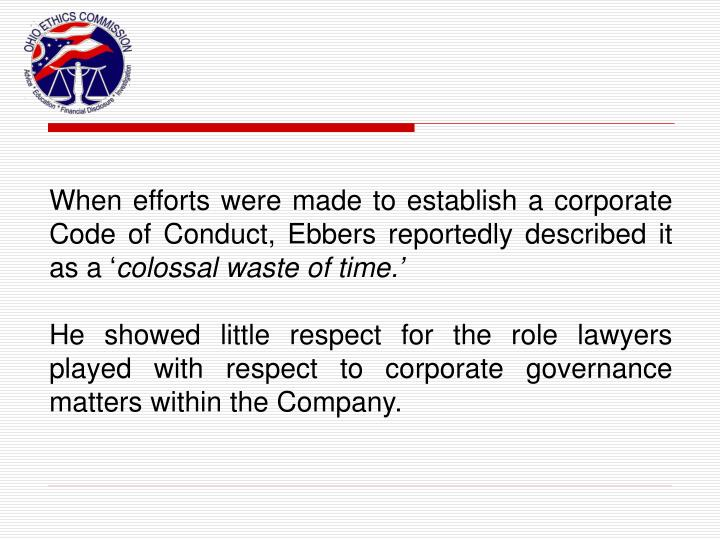 When efforts were made to establish a corporate Code of Conduct, Ebbers reportedly described it as a '
