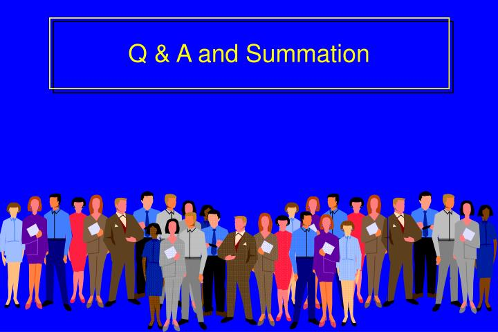 Q & A and Summation