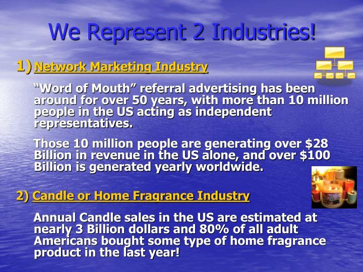 We Represent 2 Industries!