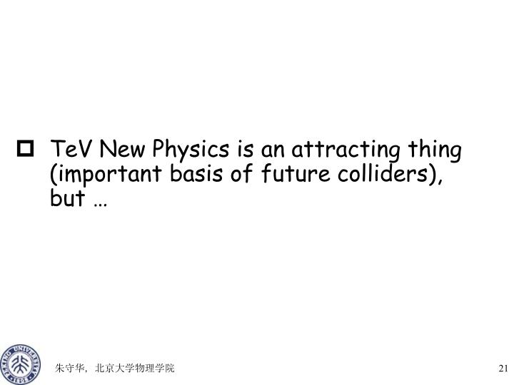 TeV New Physics is an attracting thing (important basis of future colliders), but …