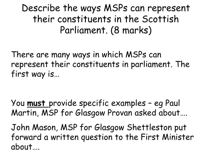 Describe the ways MSPs can represent their constituents in the Scottish Parliament. (8 marks)