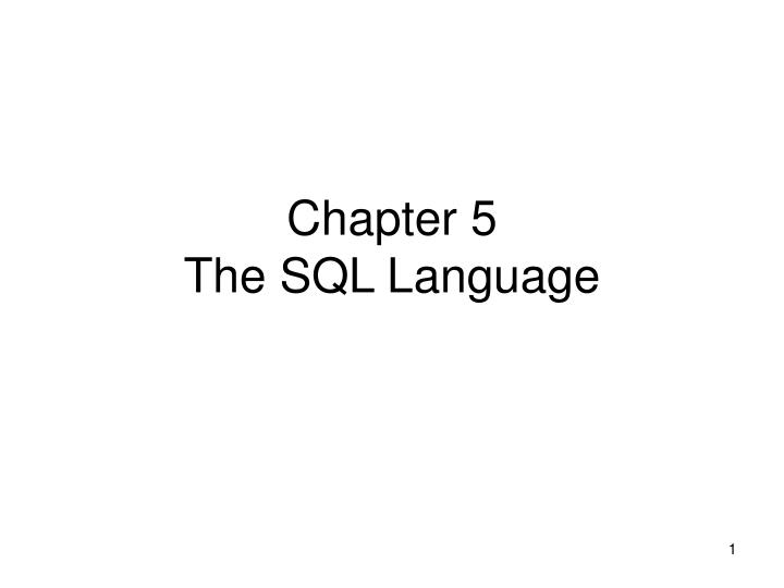 Chapter 5 the sql language