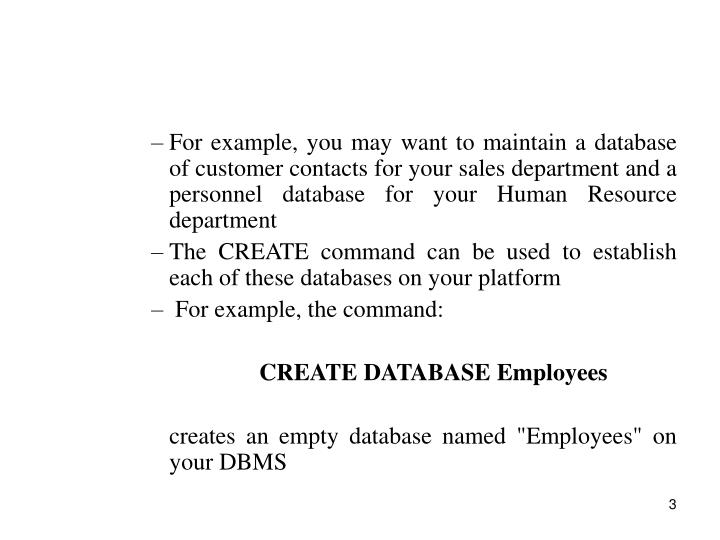For example, you may want to maintain a database of customer contacts for your sales department and ...