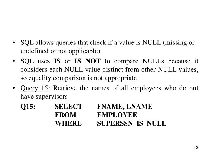 SQL allows queries that check if a value is NULL (missing or undefined or not applicable)
