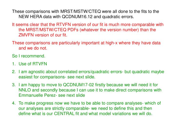 These comparisons with MRST/MSTW/CTEQ were all done to the fits to the NEW HERA data with QCDNUM16.12 and quadratic errors.