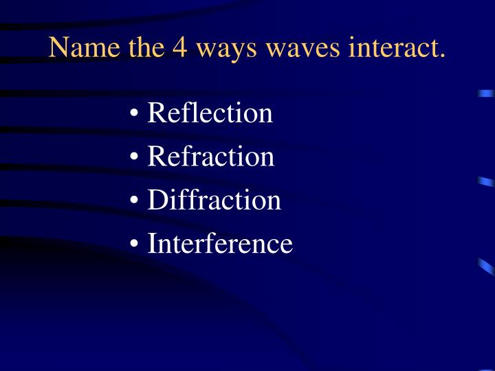 Name the 4 ways waves interact.