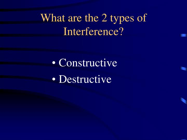 What are the 2 types of Interference?