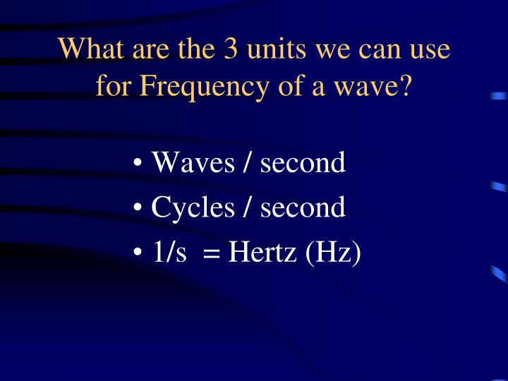 What are the 3 units we can use for Frequency of a wave?