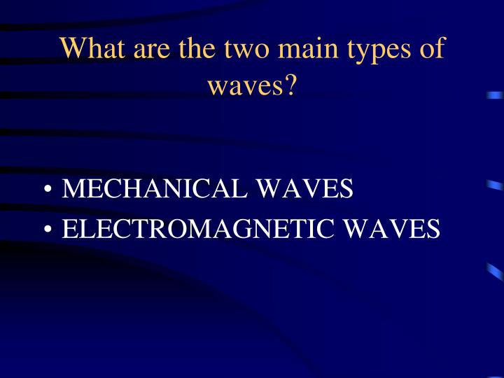 What are the two main types of waves