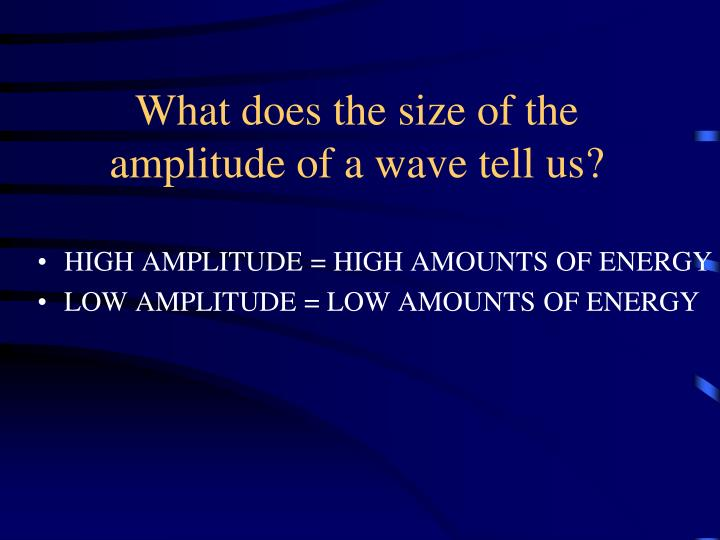 What does the size of the amplitude of a wave tell us?