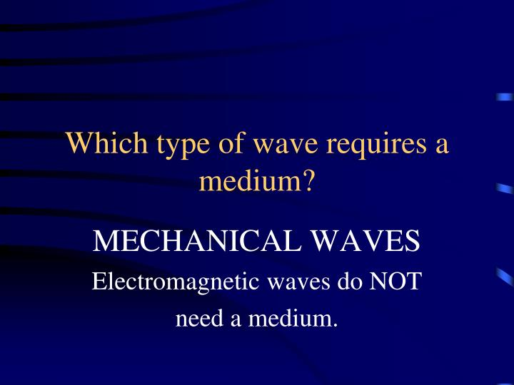 Which type of wave requires a medium?