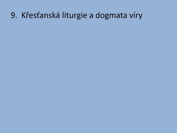 9.  Křesťanská liturgie a dogmata víry