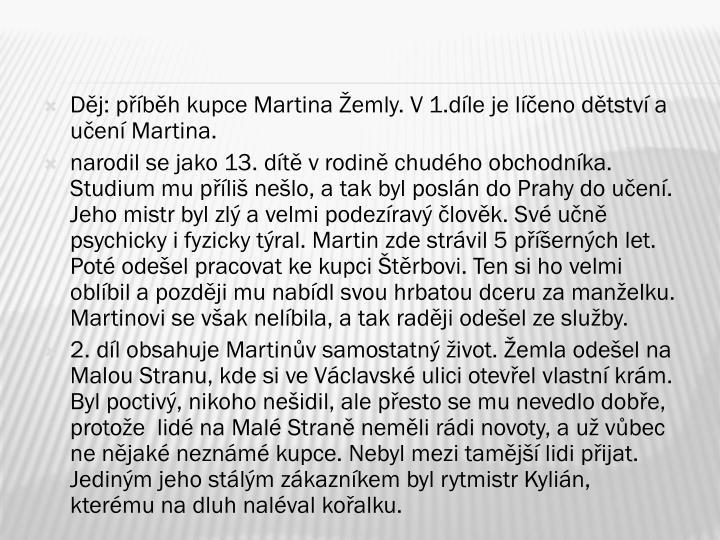 Děj: příběh kupce Martina Žemly. V1.díle je líčeno dětství a učení Martina.