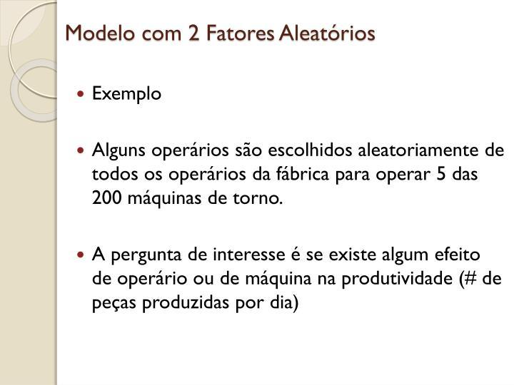 Modelo com 2 Fatores Aleatórios