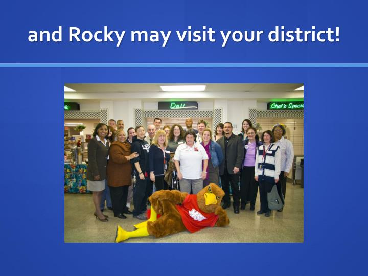 and Rocky may visit your district!