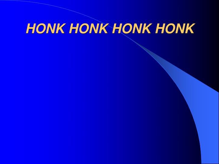 HONK HONK HONK HONK