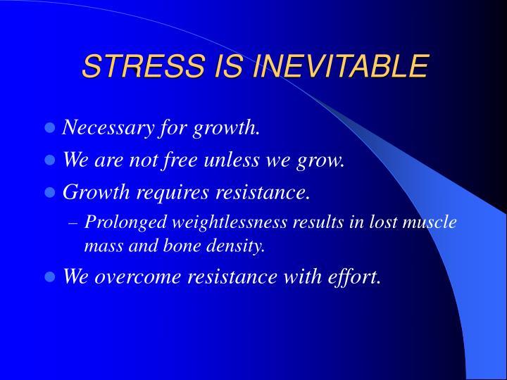STRESS IS INEVITABLE