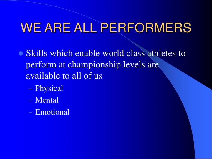 WE ARE ALL PERFORMERS