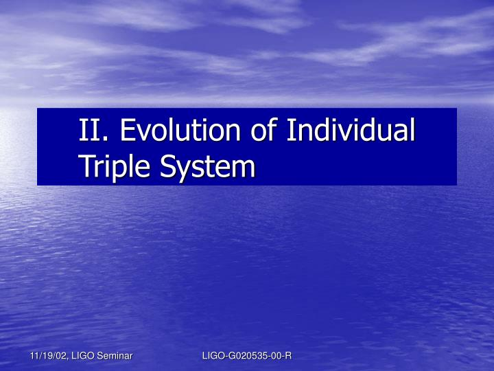 II. Evolution of Individual Triple System