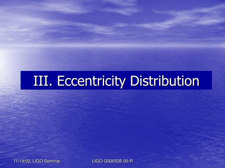 III. Eccentricity Distribution