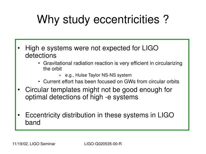 Why study eccentricities ?