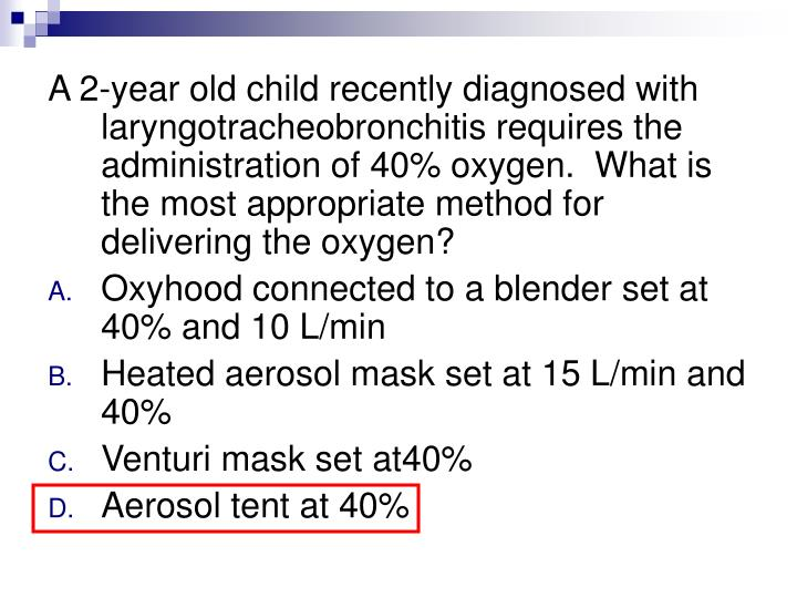 A 2-year old child recently diagnosed with laryngotracheobronchitis requires the administration of 40% oxygen.  What is the most appropriate method for delivering the oxygen?