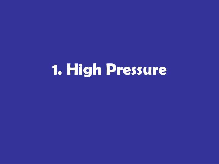 1. High Pressure