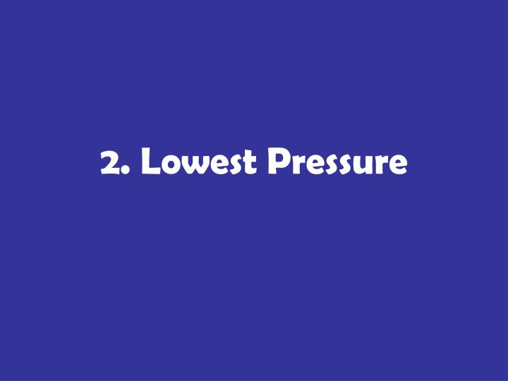 2. Lowest Pressure