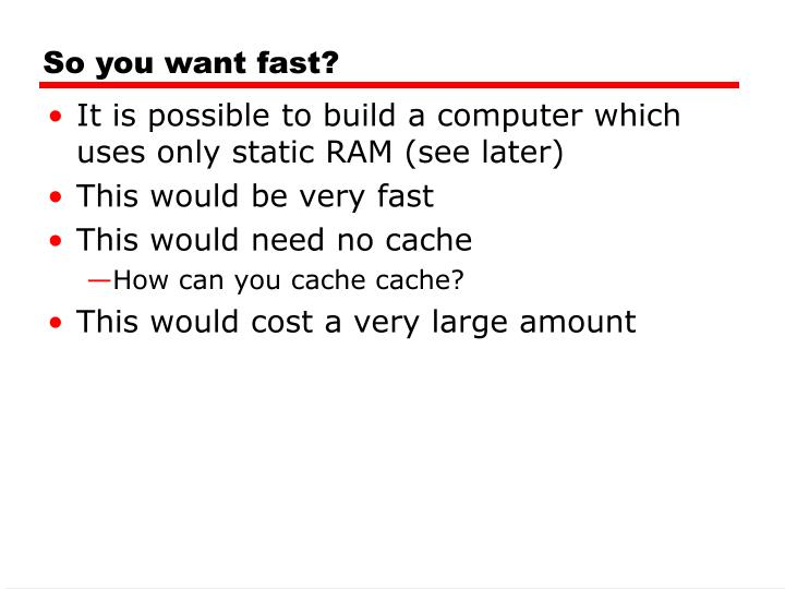 So you want fast?