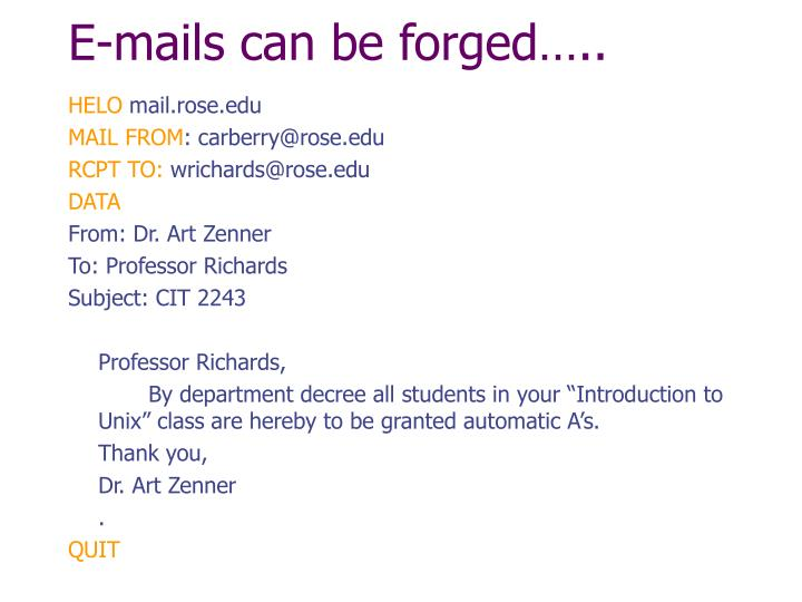 E-mails can be forged…..