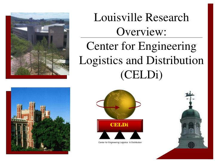 Louisville research overview center for engineering logistics and distribution celdi