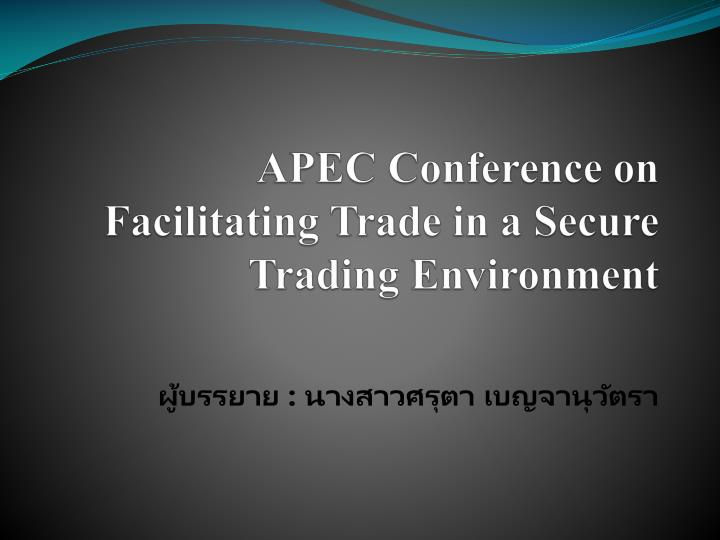 Apec conference on facilitating trade in a secure trading environment