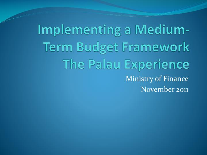 Implementing a medium term budget framework the palau experience