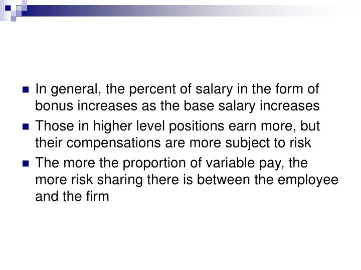 In general, the percent of salary in the form of bonus increases as the base salary increases
