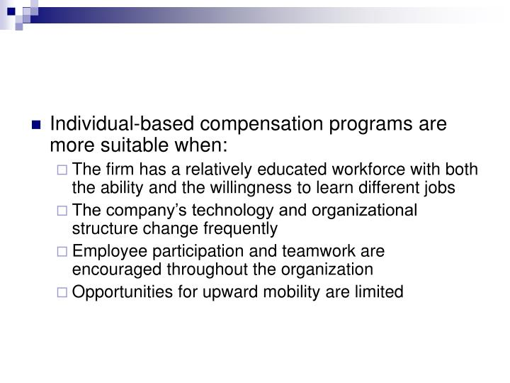 Individual-based compensation programs are more suitable when: