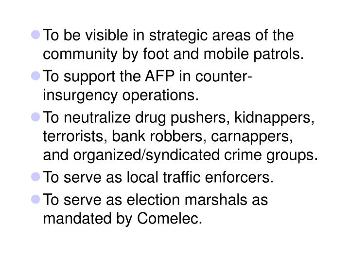 To be visible in strategic areas of the community by foot and mobile patrols.