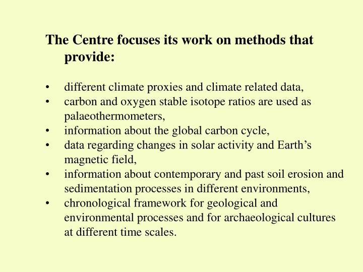 The Centre focuses its work on methods that provide: