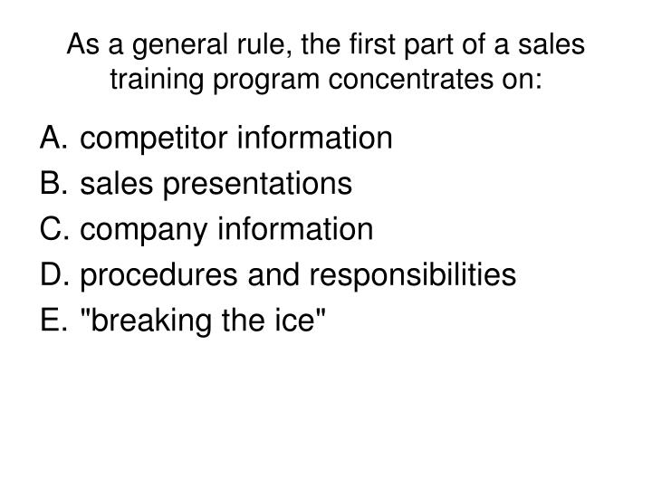 As a general rule, the first part of a sales training program concentrates on: