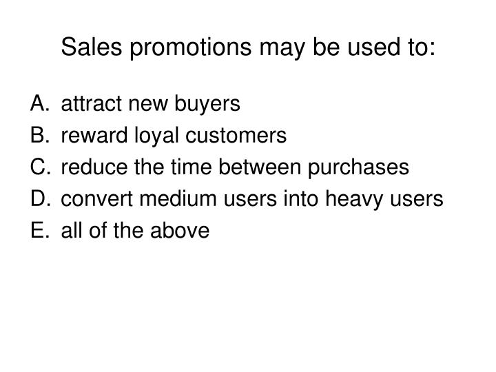 Sales promotions may be used to: