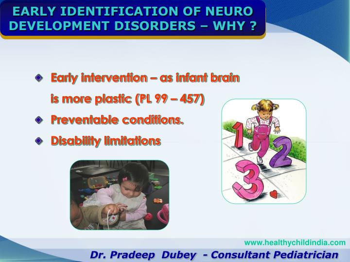 EARLY IDENTIFICATION OF NEURO DEVELOPMENT DISORDERS – WHY ?