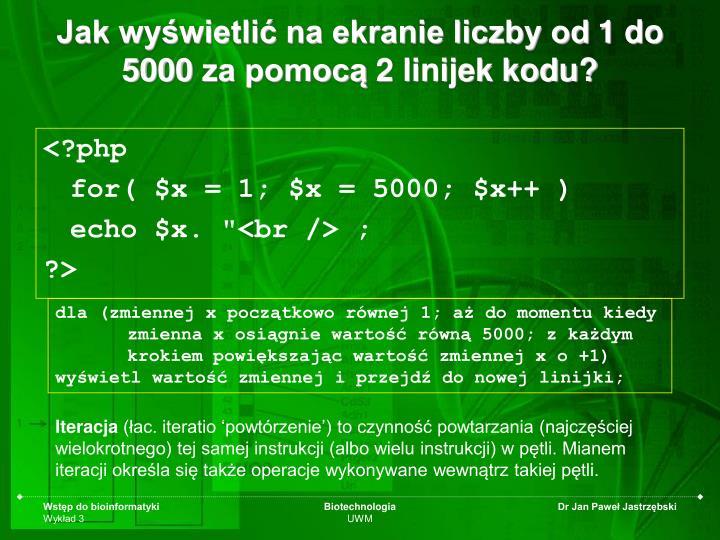 Jak wyświetlić na ekranie liczby od 1 do 5000 za pomocą 2 linijek kodu?