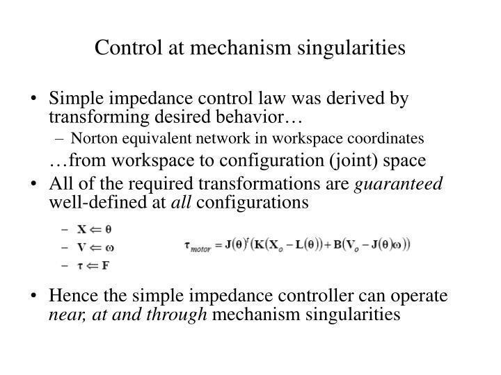 Control at mechanism singularities