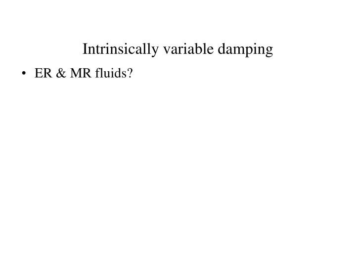 Intrinsically variable damping