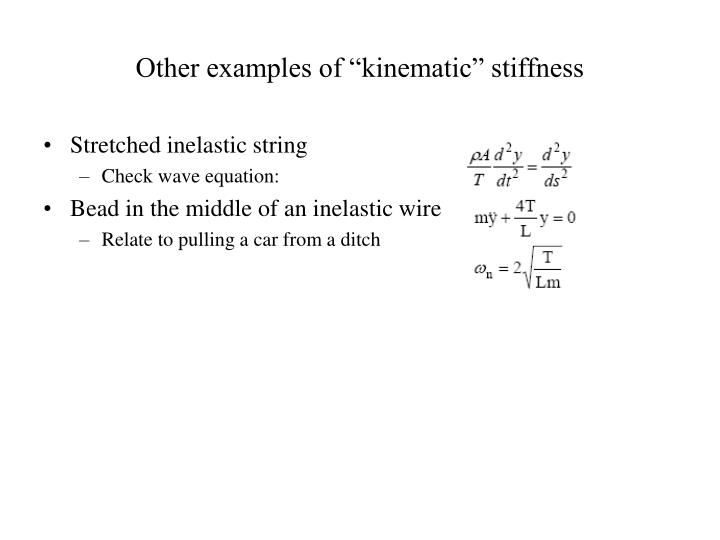 "Other examples of ""kinematic"" stiffness"