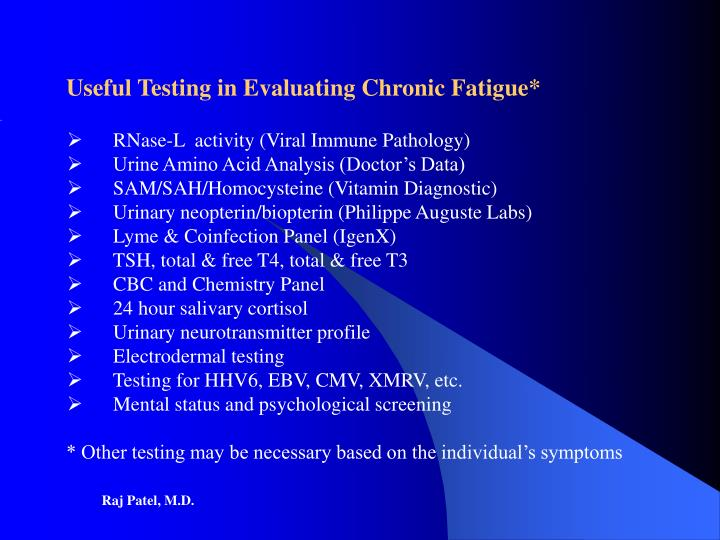 Useful Testing in Evaluating Chronic Fatigue*