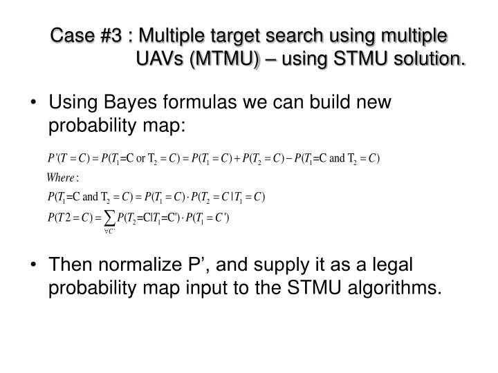 Case #3 : Multiple target search using multiple           UAVs (MTMU) – using STMU solution.