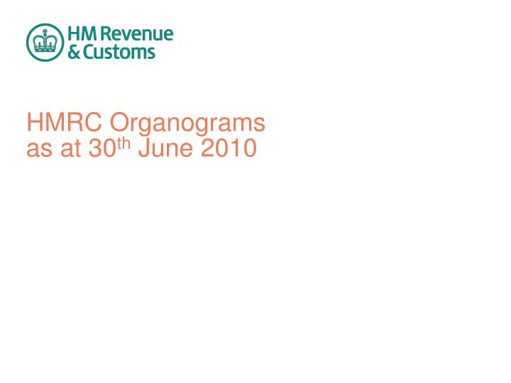 hmrc organograms as at 30 th june 2010