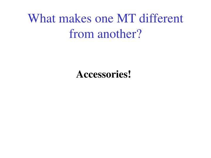What makes one MT different from another?