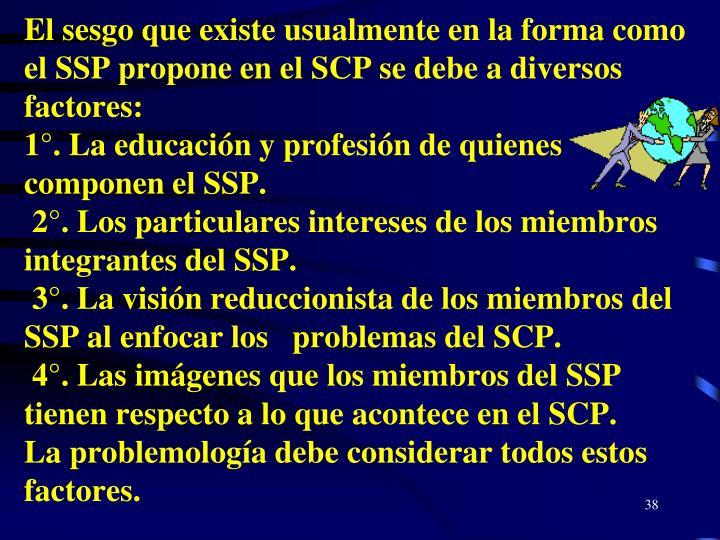 El sesgo que existe usualmente en la forma como el SSP propone en el SCP se debe a diversos factores: